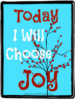 Today I will choose Joy