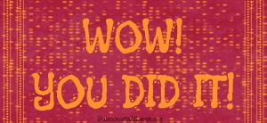 WOW YOU DID IT!