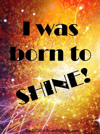 I was born to shine