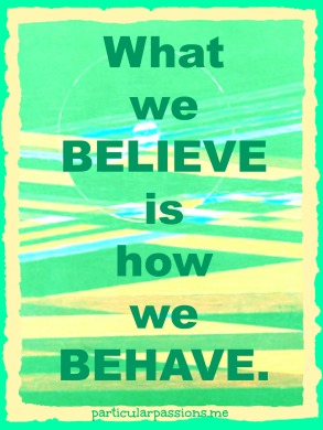 what we believe is how we behave