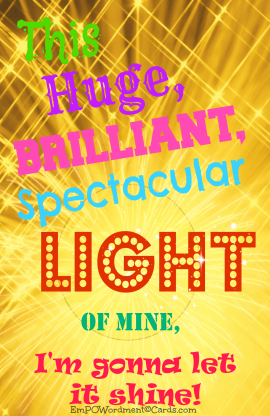 this huge brilliant spectacular light of mine