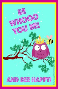 Be whooo you be and bee happy
