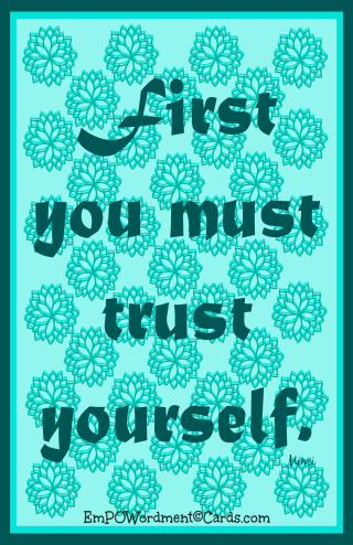 first you must trust yourself