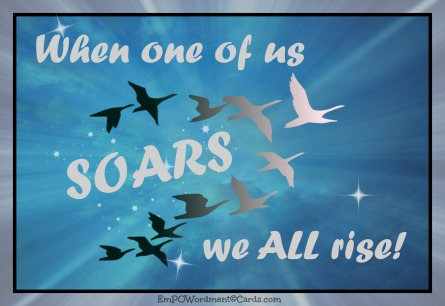 When one of us soars we all rise.