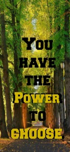 You have the power to choose!