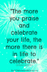 the-more-you-praise-and-celebrate-life